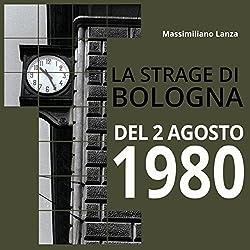 La strage di Bologna del 2 agosto 1980