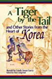 A Tiger by the Tail and Other Stories from the Heart of Korea, Lindy S. Curry, 1563085860