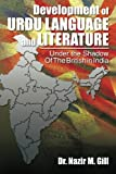 Development of Urdu Language and Literature under the Shadow of the British in Indi, Nazir M. Gill, 1479757934