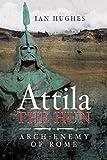 Attila the Hun: Arch-Enemy of Rome