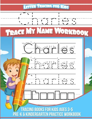Charles Letter Tracing for Kids Trace my Name Workbook: Tracing Books for Kids ages 3 - 5 Pre-K & Kindergarten Practice Workbook PDF