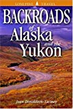Backroads of Alaska and the Yukon, Joan Donaldson-Yarmey, 1551052172