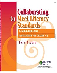 Collaborating to Meet Literacy Standards: Teacher/ Librarian Partnerships for Grades K-2