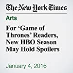 For 'Game of Thrones' Readers, New HBO Season May Hold Spoilers | Liam Stack