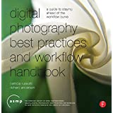 Digital Photography Best Practices and Workflow Handbook: A Guide to Staying Ahead of the Workflow Curve