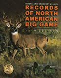 Records of North American Big Game, Boone and Crockett Club Staff, 0940864517