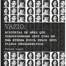 Vazio : Histórias de mães que transformaram seus dias em uma eterna busca por seus filhos desaparecidos (Portuguese Edition)
