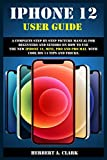 IPHONE 12 USER GUIDE: A Complete Step By Step