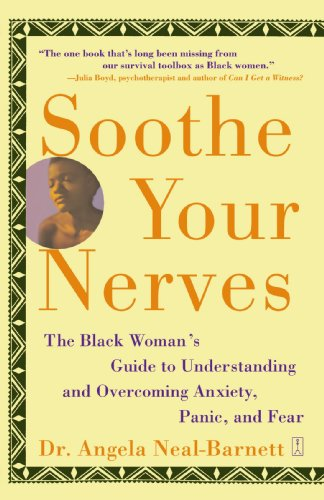 Search : Soothe Your Nerves: The Black Woman's Guide to Understanding and Overcoming Anxiety, Panic, and Fearz
