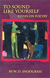 To Sound Like Yourself: Essays on Poetry (American Readers Series)