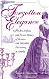 img - for Forgotten Elegance: The Art, Artifacts, and Peculiar History of Victorian and Edwardian Entertaining in America book / textbook / text book