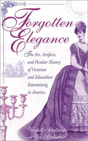 Forgotten Elegance: The Art, Artifacts, and Peculiar History of Victorian and Edwardian Entertaining in America