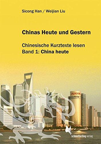 Chinas Heute und Gestern, Bd. 1 China heute: Chinesische Kurztexte lesen