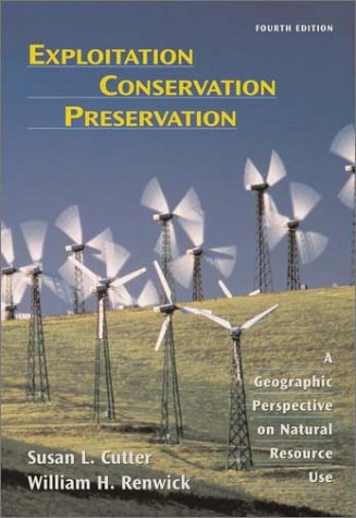 Exploitation Conservation Preservation: A Geographic Perspective on Natural Resource Use