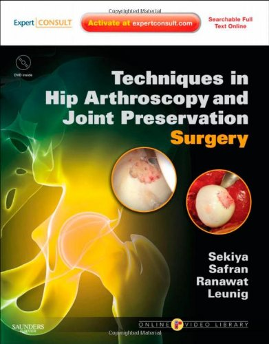 Techniques In Hip Arthroscopy And Joint Preservation Surgery: Expert Consult: Online And Print With DVD, 1e