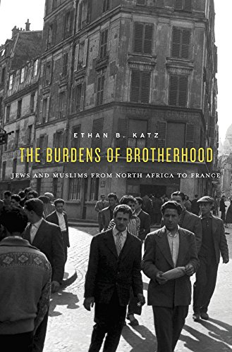 The Burdens of Brotherhood – Jews and Muslims from North Africa to France