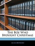 The Boy Who Brought Christmas, Alice Morgan, 1141109638