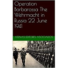 Operation Barbarossa The Wehrmacht in Russia 22 June 1941