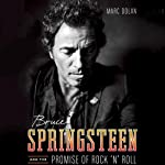Bruce Springsteen and the Promise of Rock 'n' Roll | Marc Dolan