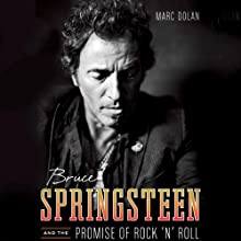 Bruce Springsteen and the Promise of Rock 'n' Roll Audiobook by Marc Dolan Narrated by Evan Greenberg