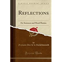 Reflections: Or, Sentences and Moral Maxims (Classic Reprint)