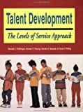Talent Development : The Levels of Service Approach, Treffinger, Donald J. and Young, Grover, 1882664981