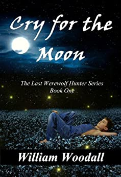 Cry for the Moon (The Last Werewolf Hunter Series Book 1) by [Woodall, William]