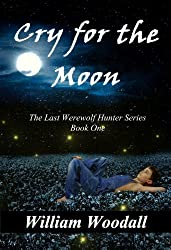 Cry for the Moon (The Last Werewolf Hunter Series Book 1)