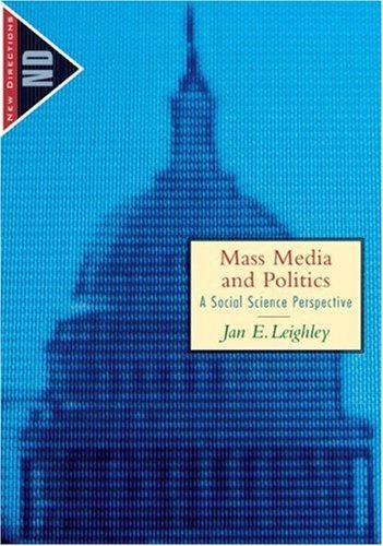 Mass Media and Politics: A Social Science Perspective (New Directions in Political Behavior) by Jan E. Leighley (2003-10-24)