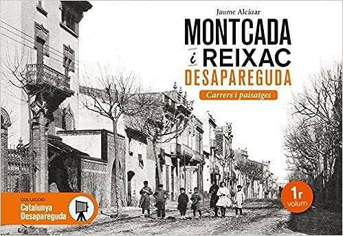 Montcada Desapareguda Carrers I Paisatges 30 Catalunya Desapareguda Amazon Es Alcázar Parera Jaume Libros