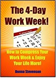 The 4 Day Work Week - How To compress Your Work Week and Enjoy Your Life More: BONUS - Also Includes the  Bonus Book:- 'How To Make 5K A Month from Home!'