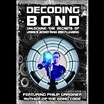 Decoding Bond: Unlocking the Secrets of James Bond and Ian Fleming | Philip Gardiner