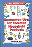 Uncommon Uses for Common Household Products, Frank K. Wood and FC&A Medical Publishing Staff, 1890957852