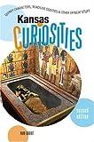 Kansas Curiosities, 2nd: Quirky Characters, Roadside Oddities & Other Offbeat Stuff (Curiosities Series)