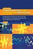 Aufgabensammlung zu den Grundlagen der Elektrotechnik: Mit Lösungen und ausführlichen Lösungswegen