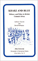 Khaki and Blue: Military and Police in British Colonial Africa (Monographs in International Studies) (Research in International Studies - Africa Series)