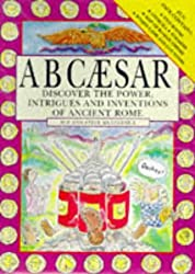 ABC Ceasar: Discover the Power, Intrigues and Inventions of Ancient Rome (Activity Packs)