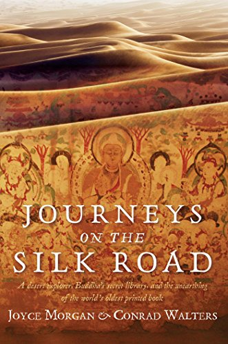 Walter Silk - Journeys on the Silk Road: A Desert Explorer, Buddha's Secret Library, and the Unearthing of the World's Oldest Printed Book