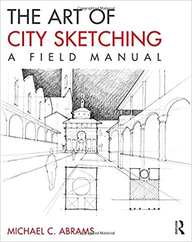 The Art Of City Sketching A Field Manual Michael Abrams