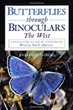 Butterflies through Binoculars: The West A Field Guide to the Butterflies of Western North America