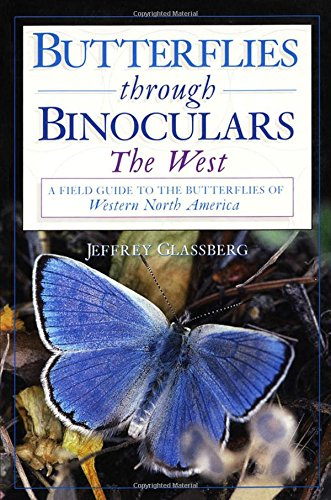 Butterflies through Binoculars: The West A Field Guide to the Butterflies of Western North (Butterflies Through Binoculars)