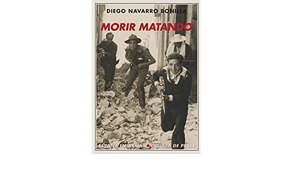 Amazon.com: Morir matando (España en Armas nº 12) (Spanish Edition) eBook: Diego Navarro Bonilla: Kindle Store