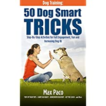 Dog Training: 50 Dog Smart Tricks (Free 130+ Dog Recipe Book Inside): Step by Step Activities for Full engagement, Fun and Increased Dog IQ