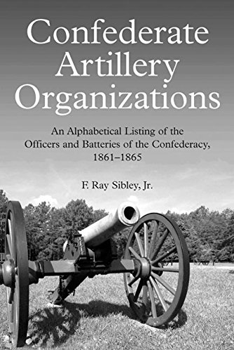Confederate Artillery Organizations: An Alphabetical Listing of the Officers and Batteries of the Confederacy, 1861–1865 PDF