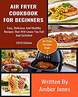 Air Fryer Cookbook For Beginners: Easy, Delicious And