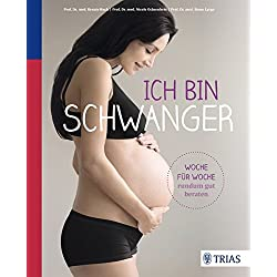 Ich bin schwanger: Woche für Woche rundum gut beraten