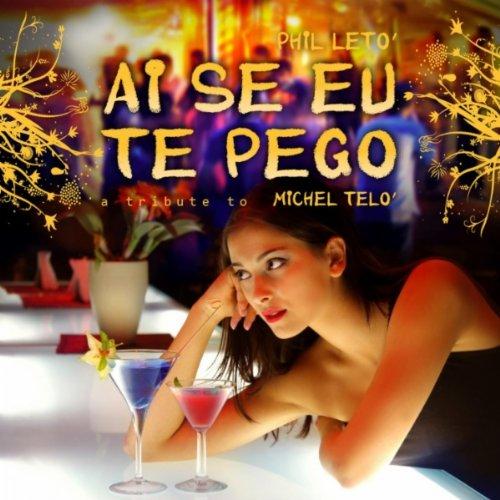Amazon.com: Ai Se Eu Te Pego (Original Remix): Phil Leto