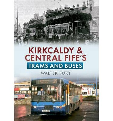 Kirkcaldy & Central Fife's Trams & Buses (Paperback) - Common