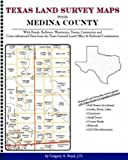 Texas Land Survey Maps for Medina County : With Roads, Railways, Waterways, Towns, Cemeteries and Including Cross-referenced Data from the General Land Office and Texas Railroad Commission, Boyd, Gregory A., 1420350986
