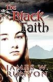 The Black Faith, James W. Runyon, 161582670X